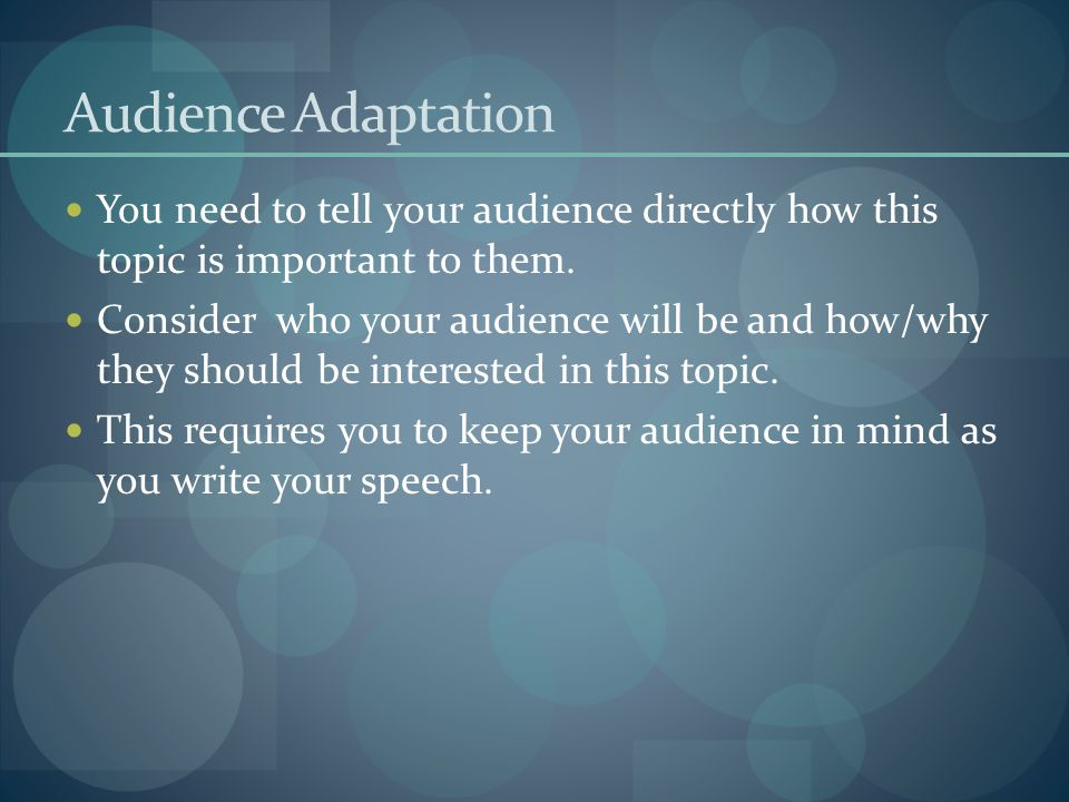 Audience Adaptation You need to tell your audience directly how this topic is important to them.