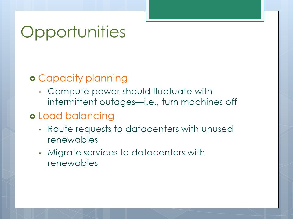 Opportunities Capacity planning Load balancing