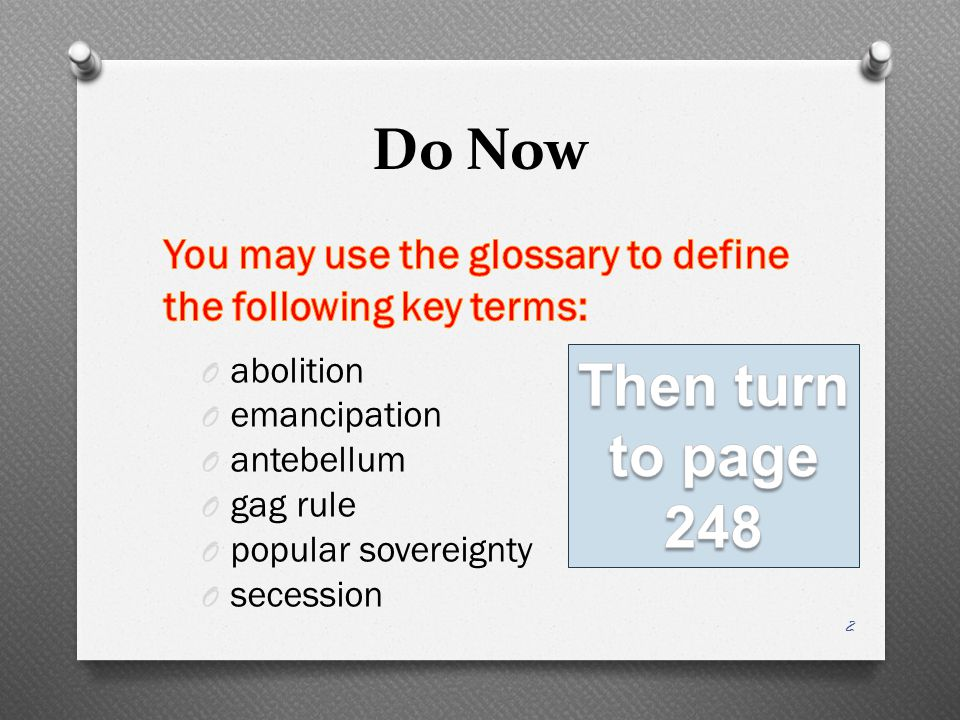 Do Now You may use the glossary to define the following key terms: abolition. emancipation. antebellum.