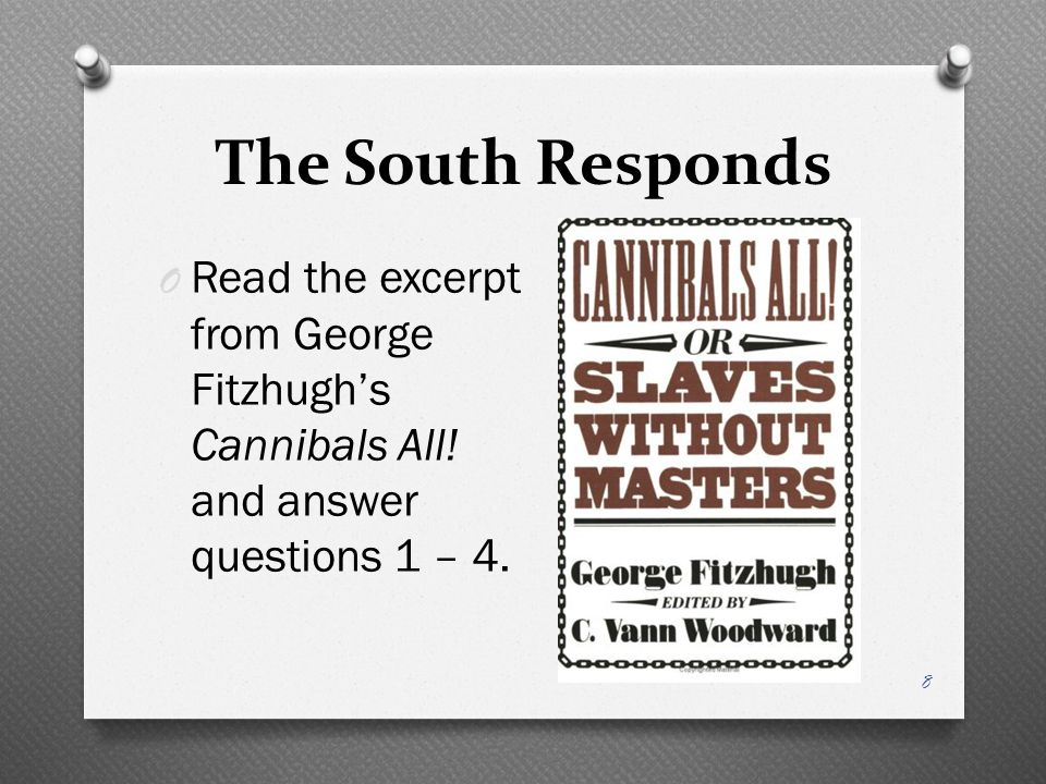 The South Responds Read the excerpt from George Fitzhugh's Cannibals All.