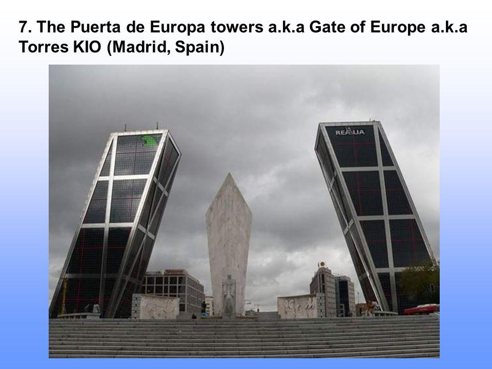 7. The Puerta de Europa towers a. k. a Gate of Europe a. k