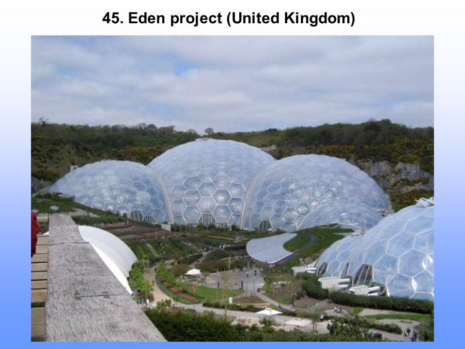 45. Eden project (United Kingdom)