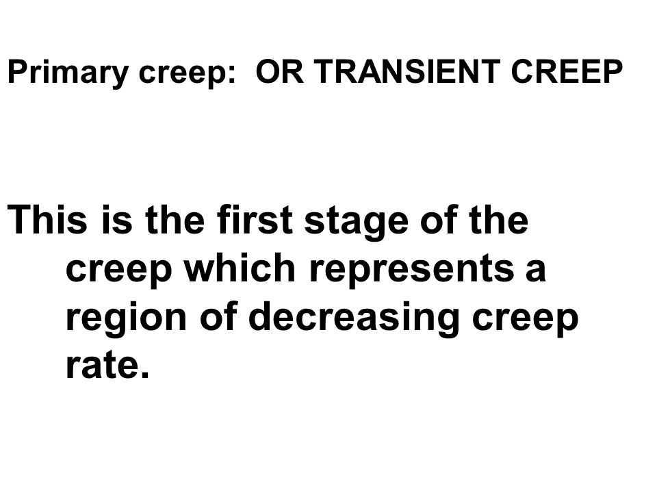 Primary creep: OR TRANSIENT CREEP