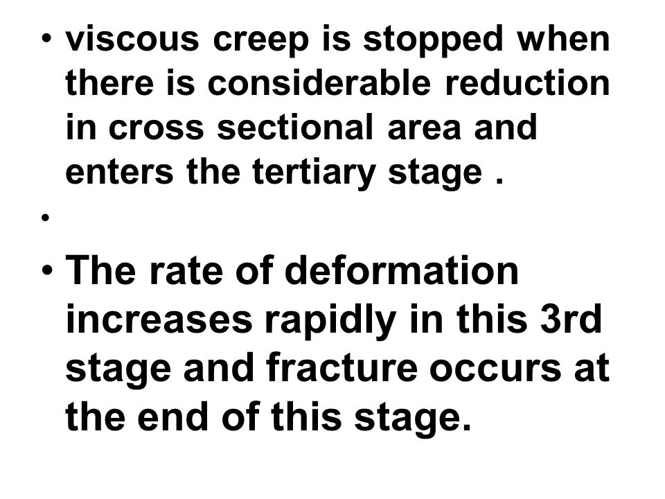 viscous creep is stopped when there is considerable reduction in cross sectional area and enters the tertiary stage .