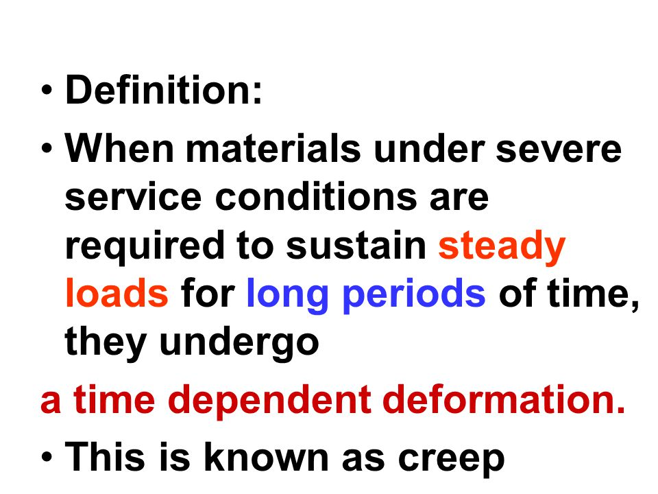 Definition: When materials under severe service conditions are required to sustain steady loads for long periods of time, they undergo.