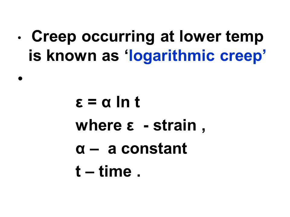 ε = α ln t where ε - strain , α – a constant t – time .
