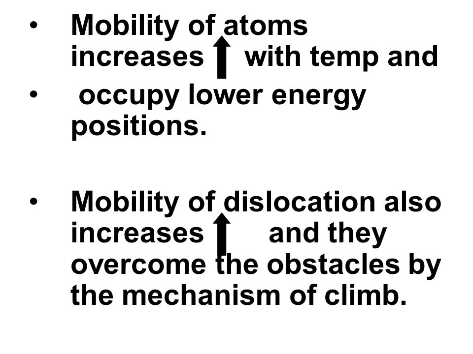 Mobility of atoms increases with temp and