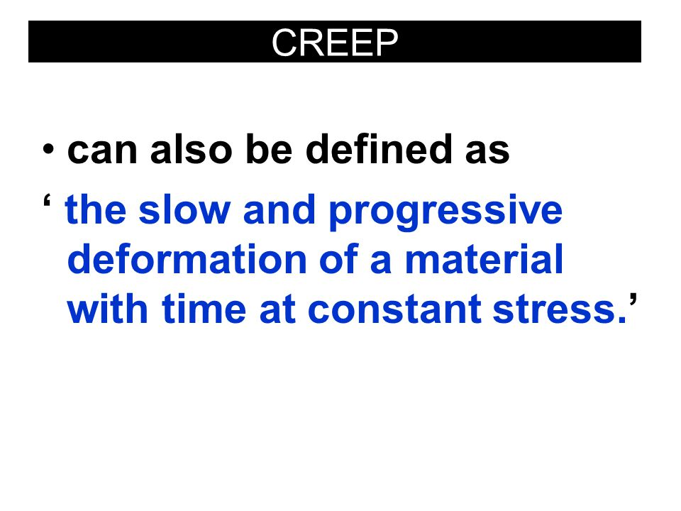 CREEP can also be defined as.