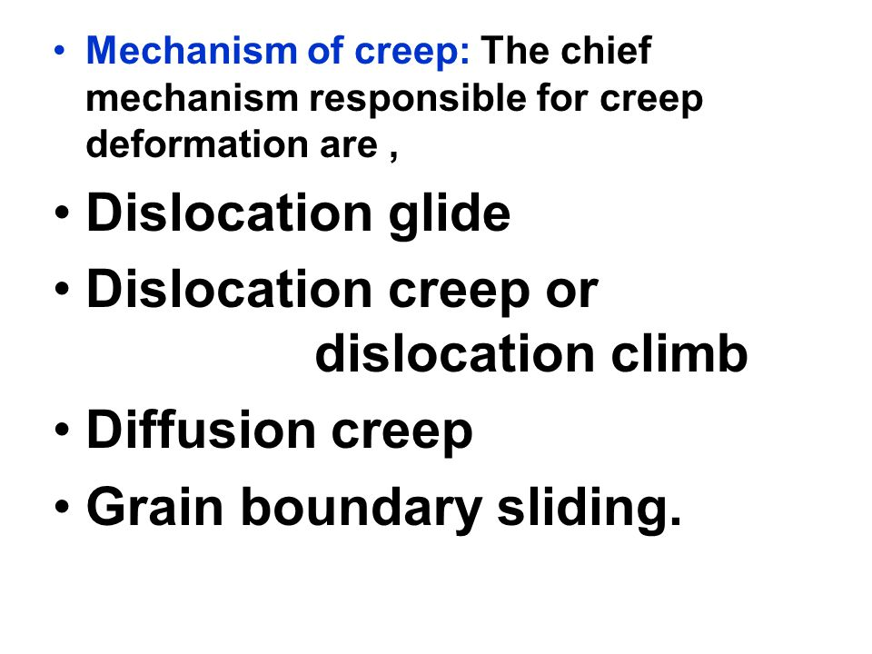 Dislocation creep or dislocation climb Diffusion creep