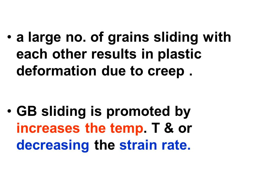 a large no. of grains sliding with each other results in plastic deformation due to creep .