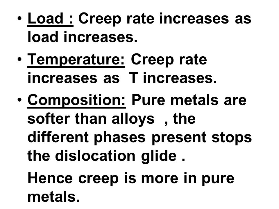 Load : Creep rate increases as load increases.
