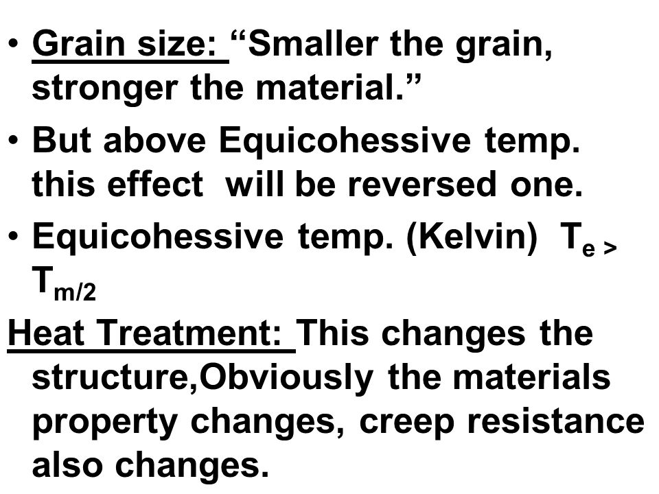 Grain size: Smaller the grain, stronger the material.