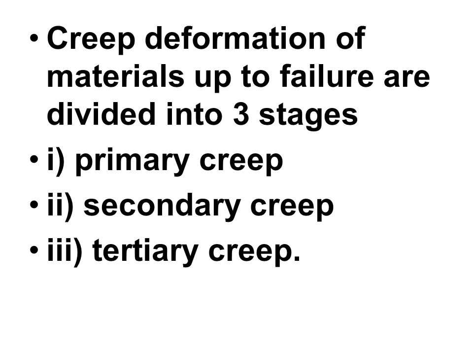 Creep deformation of materials up to failure are divided into 3 stages