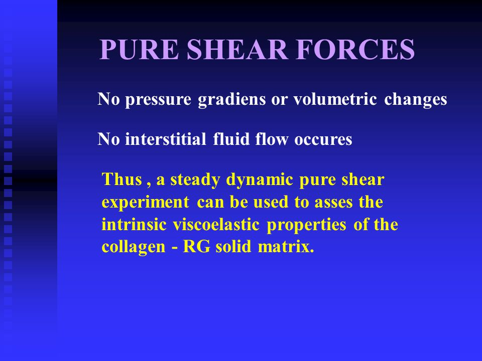 PURE SHEAR FORCES No pressure gradiens or volumetric changes