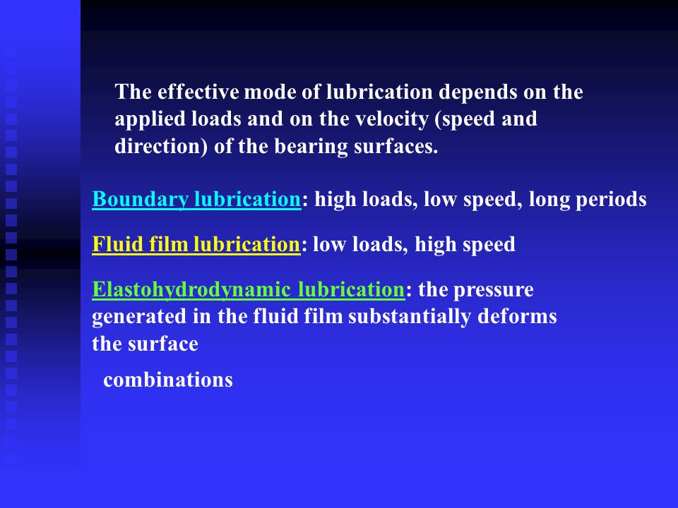 The effective mode of lubrication depends on the applied loads and on the velocity (speed and direction) of the bearing surfaces.