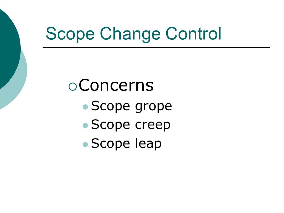 Scope Change Control Concerns Scope grope Scope creep Scope leap