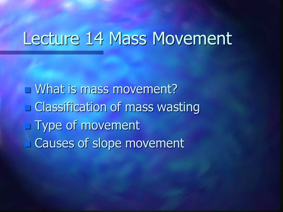 Lecture 14 Mass Movement What is mass movement