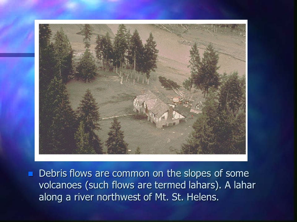 Debris flows are common on the slopes of some volcanoes (such flows are termed lahars).