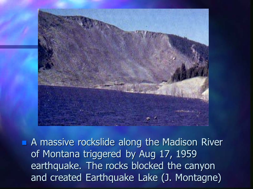 A massive rockslide along the Madison River of Montana triggered by Aug 17, 1959 earthquake.