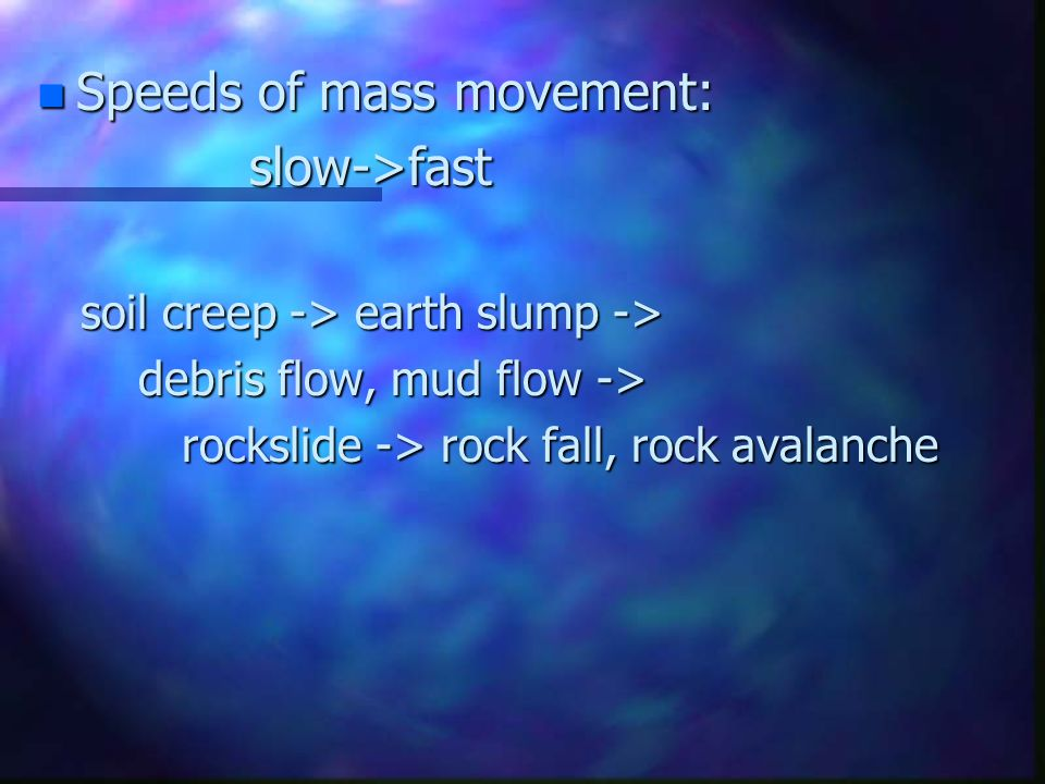 Speeds of mass movement: slow->fast