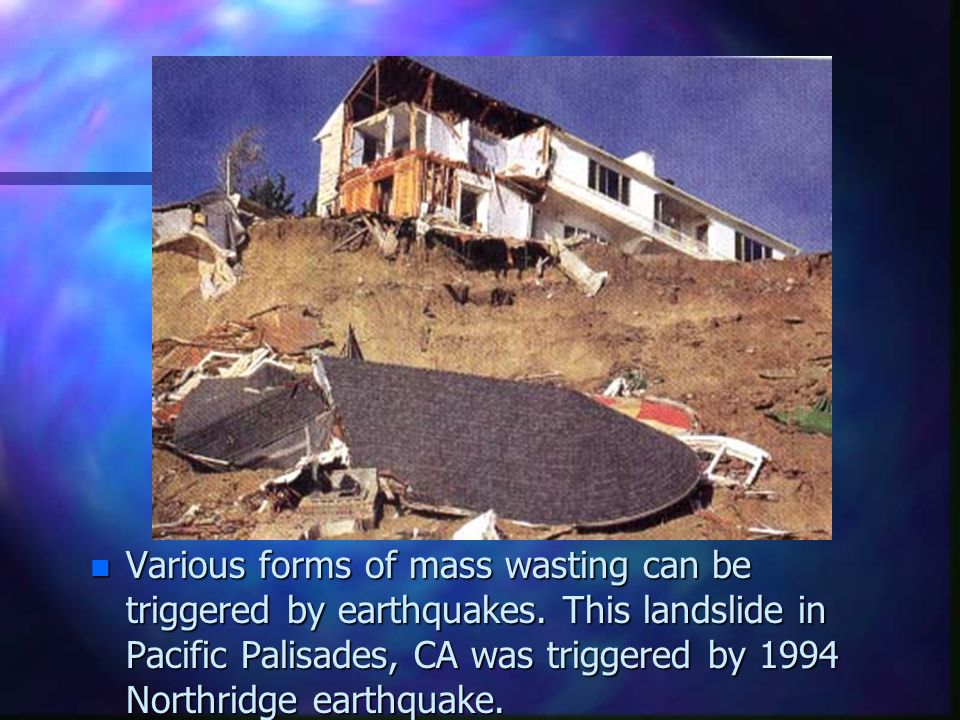 Various forms of mass wasting can be triggered by earthquakes