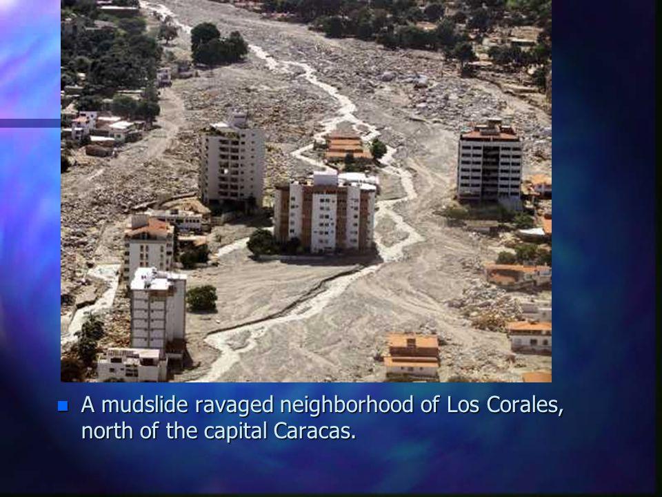 A mudslide ravaged neighborhood of Los Corales, north of the capital Caracas.