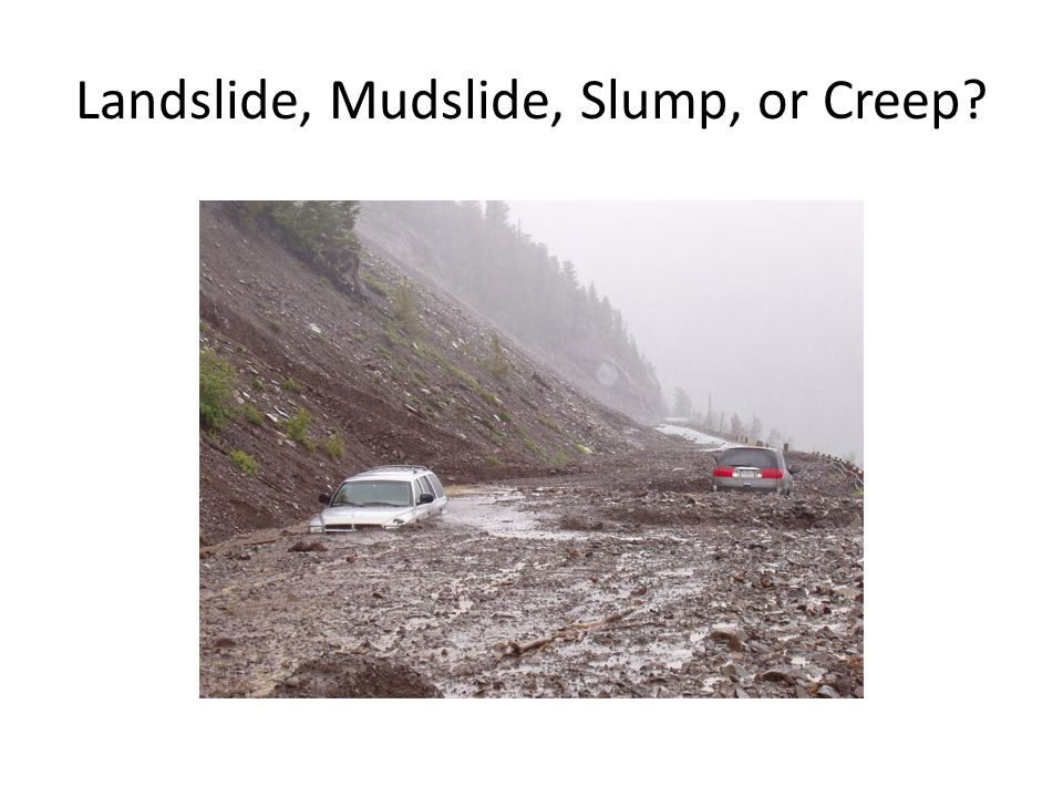 Landslide, Mudslide, Slump, or Creep