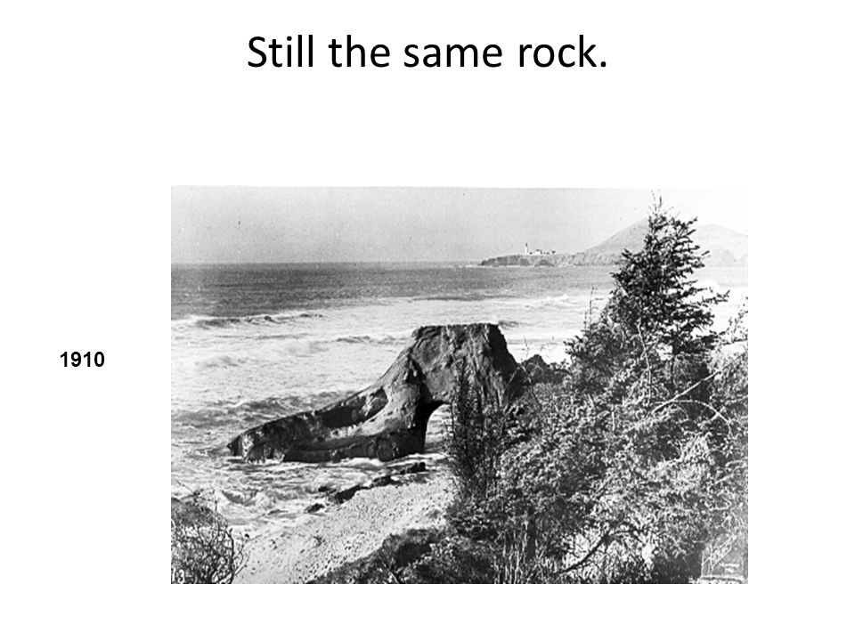 Still the same rock. 1910