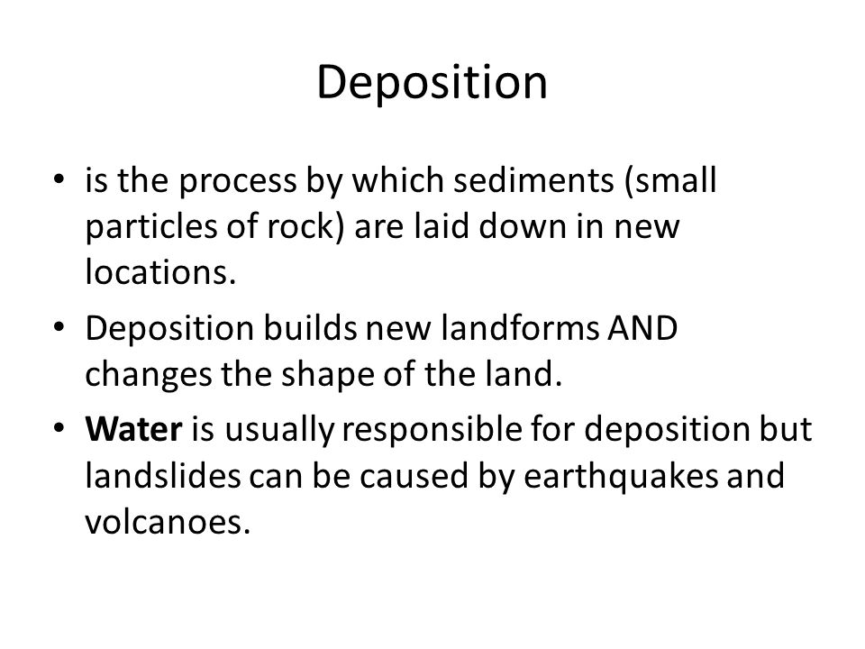 Deposition is the process by which sediments (small particles of rock) are laid down in new locations.