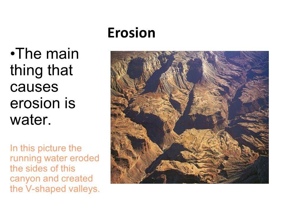 Erosion The main thing that causes erosion is water.