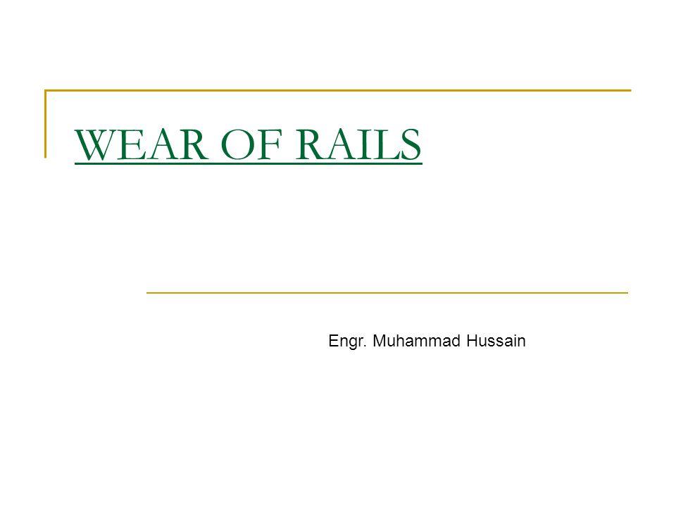 WEAR OF RAILS Engr. Muhammad Hussain