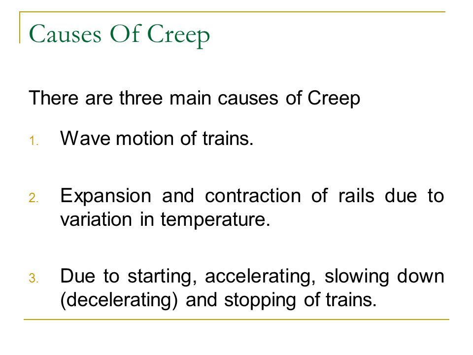 Causes Of Creep There are three main causes of Creep