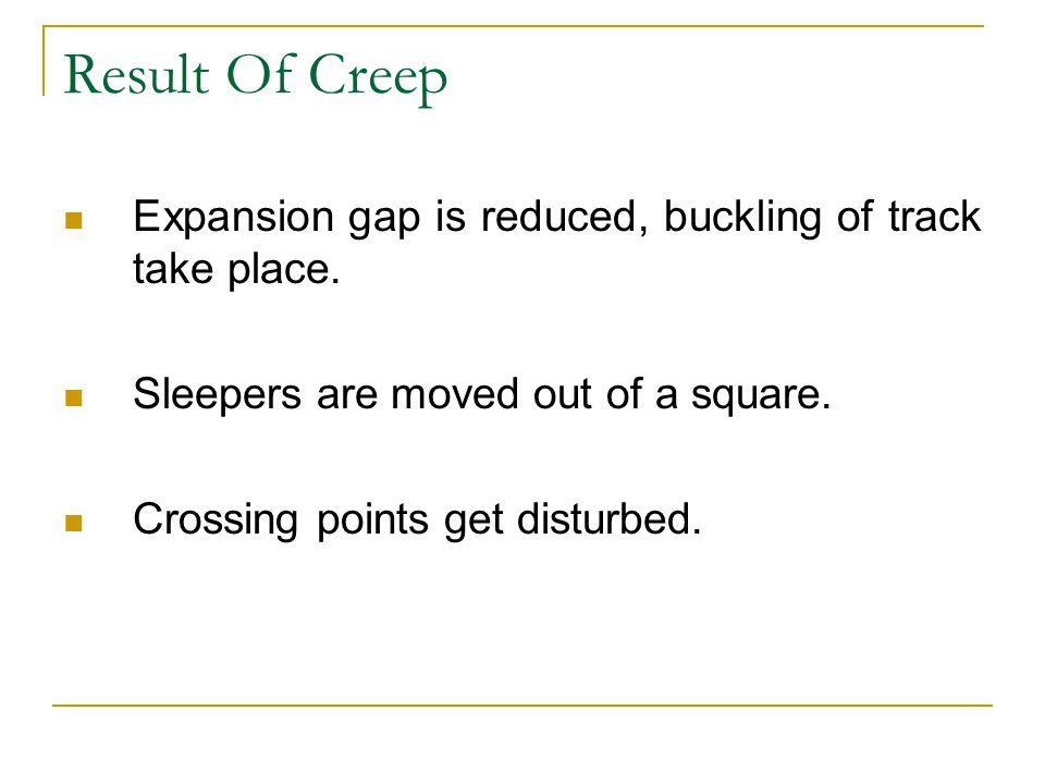 Result Of Creep Expansion gap is reduced, buckling of track take place. Sleepers are moved out of a square.