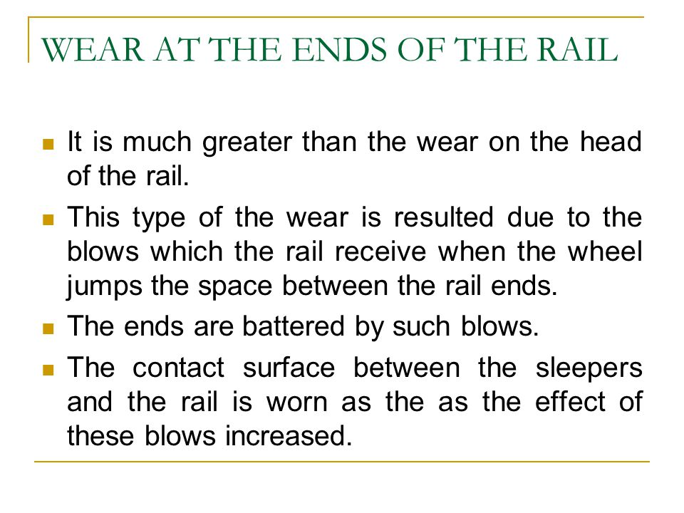 WEAR AT THE ENDS OF THE RAIL