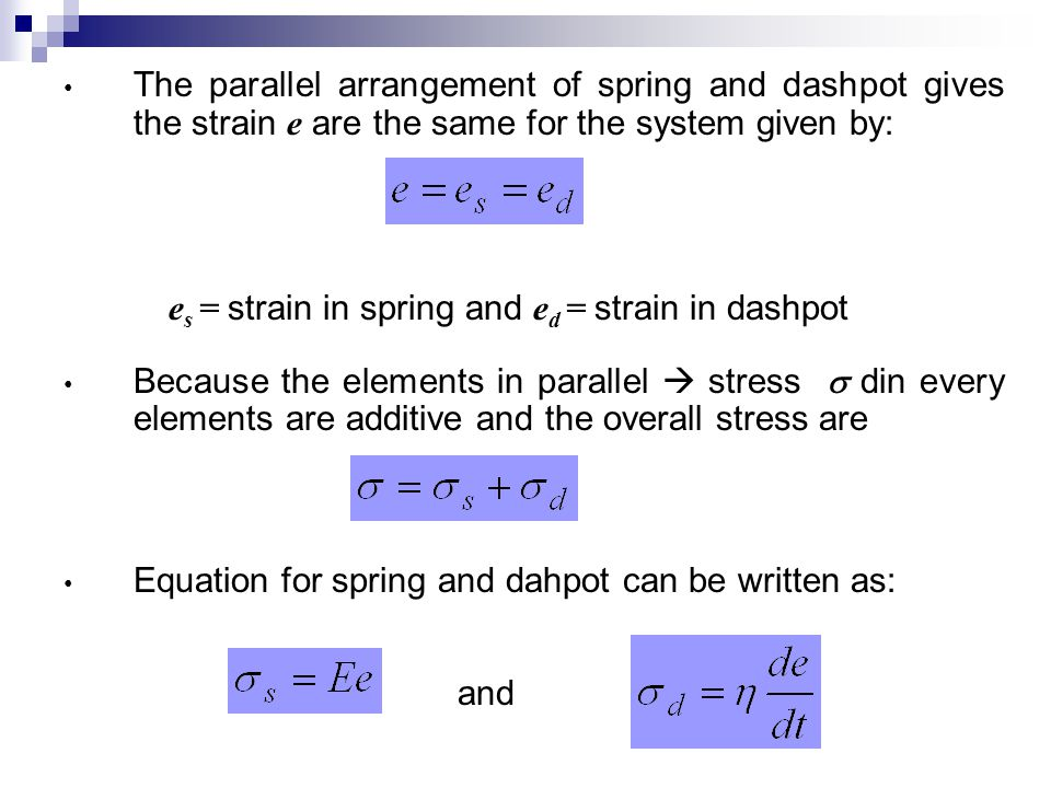 The parallel arrangement of spring and dashpot gives the strain e are the same for the system given by:
