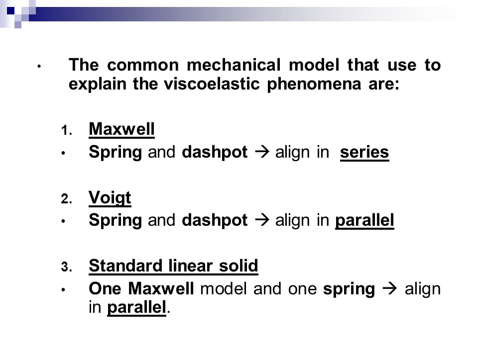 The common mechanical model that use to explain the viscoelastic phenomena are: