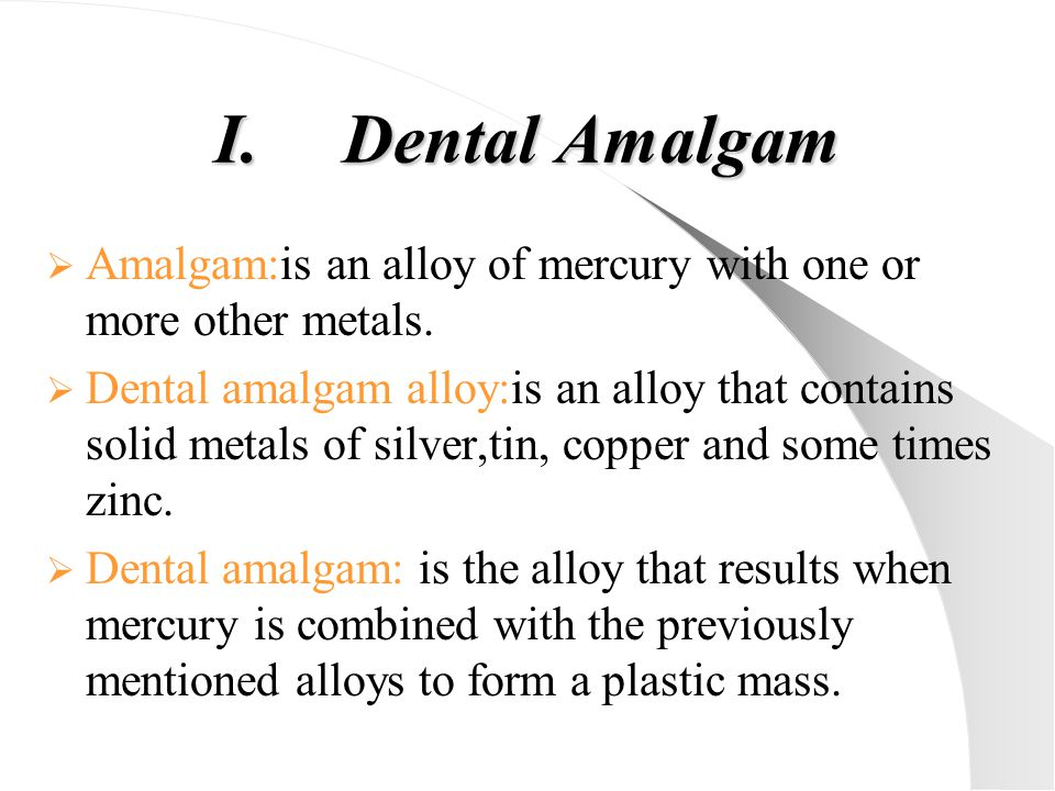 Dental Amalgam Amalgam:is an alloy of mercury with one or more other metals.