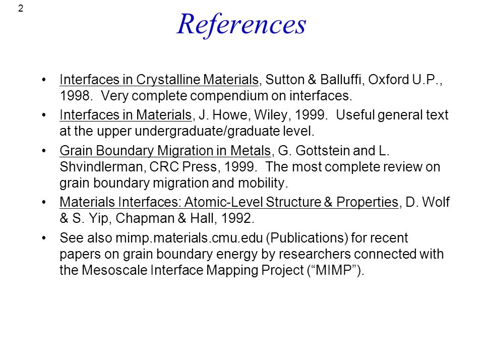 References Interfaces in Crystalline Materials, Sutton & Balluffi, Oxford U.P., 1998. Very complete compendium on interfaces.