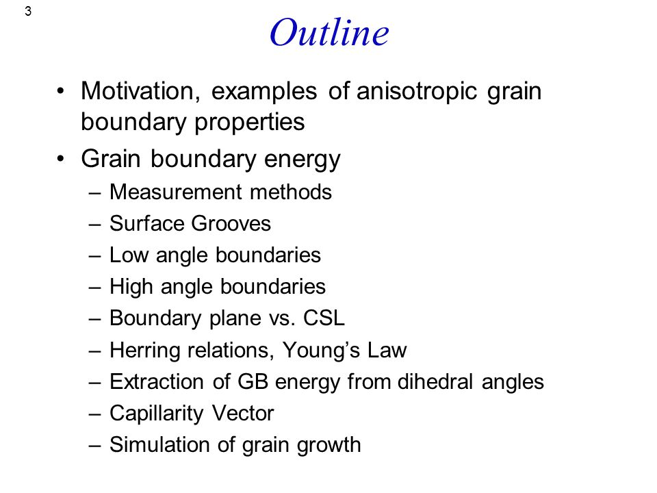 Outline Motivation, examples of anisotropic grain boundary properties