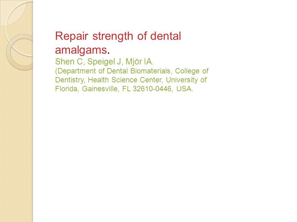 Repair strength of dental amalgams. Shen C, Speigel J, Mjör IA