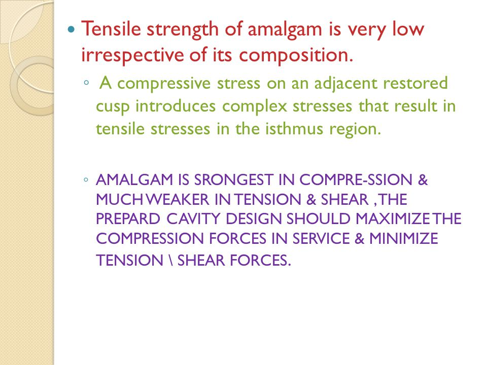 Tensile strength of amalgam is very low irrespective of its composition.