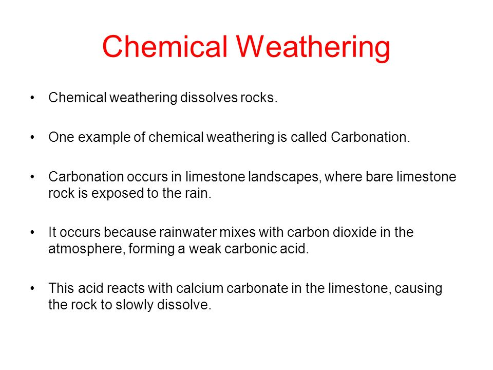 Chemical Weathering Chemical weathering dissolves rocks.