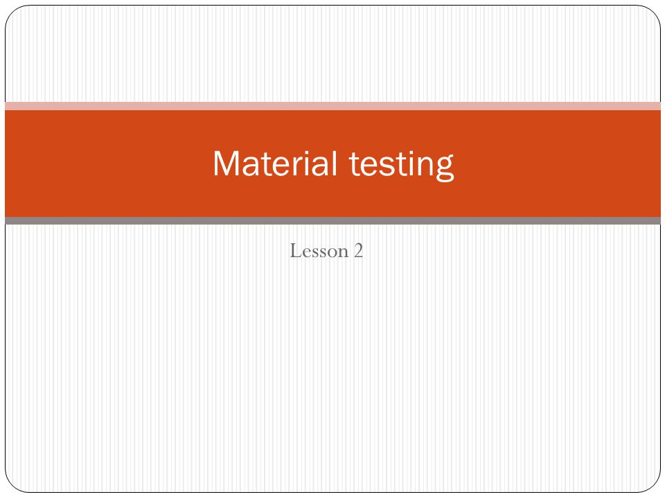 Material testing Lesson 2
