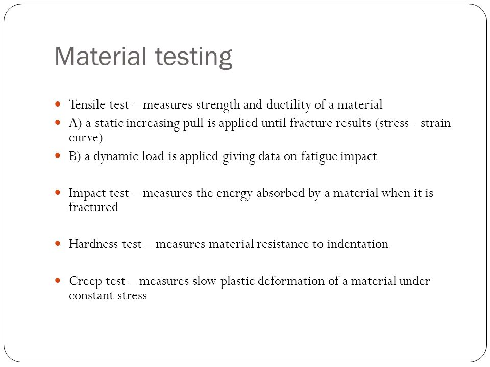 Material testing Tensile test – measures strength and ductility of a material.