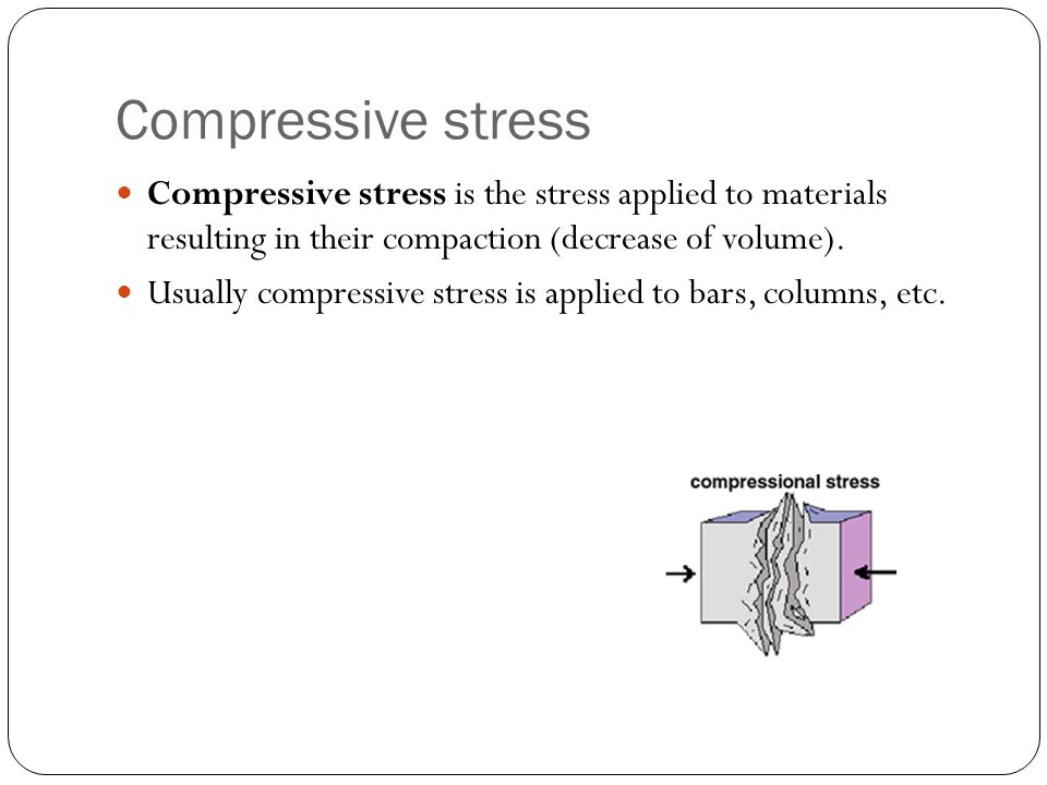 Compressive stress Compressive stress is the stress applied to materials resulting in their compaction (decrease of volume).