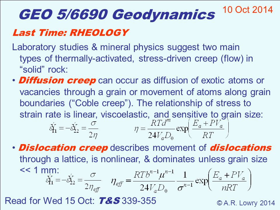 GEO 5/6690 Geodynamics 10 Oct 2014 Last Time: RHEOLOGY