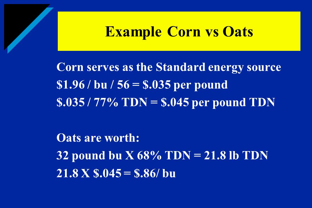 Example Corn vs Oats Corn serves as the Standard energy source