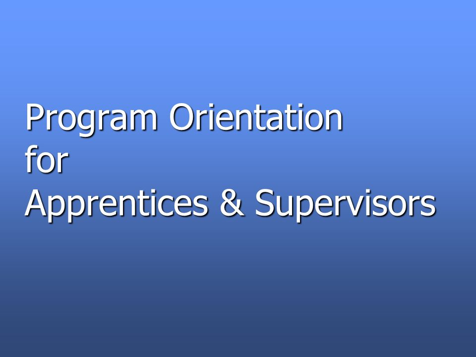 Program Orientation for Apprentices & Supervisors