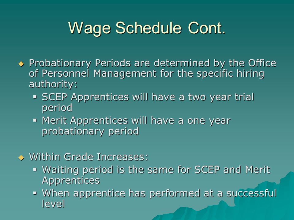 Wage Schedule Cont. Probationary Periods are determined by the Office of Personnel Management for the specific hiring authority: