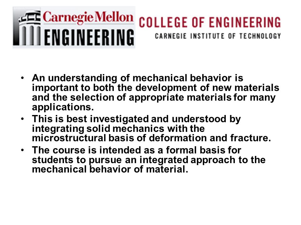 An understanding of mechanical behavior is important to both the development of new materials and the selection of appropriate materials for many applications.
